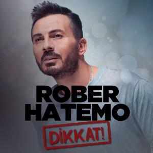 Rober Hatemo Dikkat şarkı Sözü